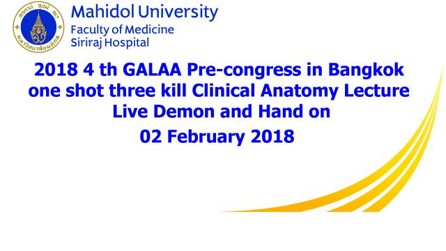 2018, 4 th GALAA Pre-congress in Bangkok one shot three kill Clinical Anatomy Lecture Live Demon and Hand on