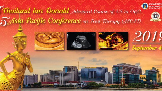 The 3rd Thailand Ian Donald Advanced Course of Ultrasound in Obstetrics and Gynecology & 5th Asia-Pacific Conference of Fetal Therapy 2019