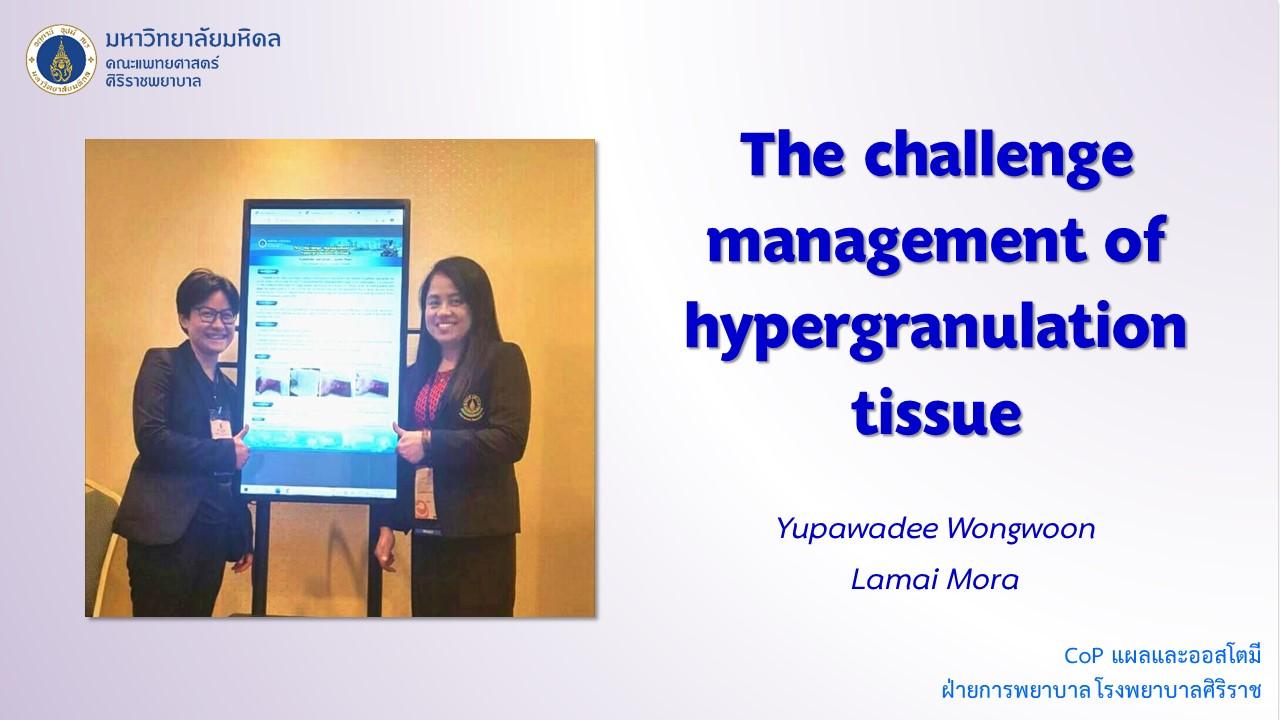 The challenge management of hypergranulation tissue